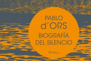 """""""Biografía del silencio: breve ensayo sobre meditación"""". Pablo d'Ors"""
